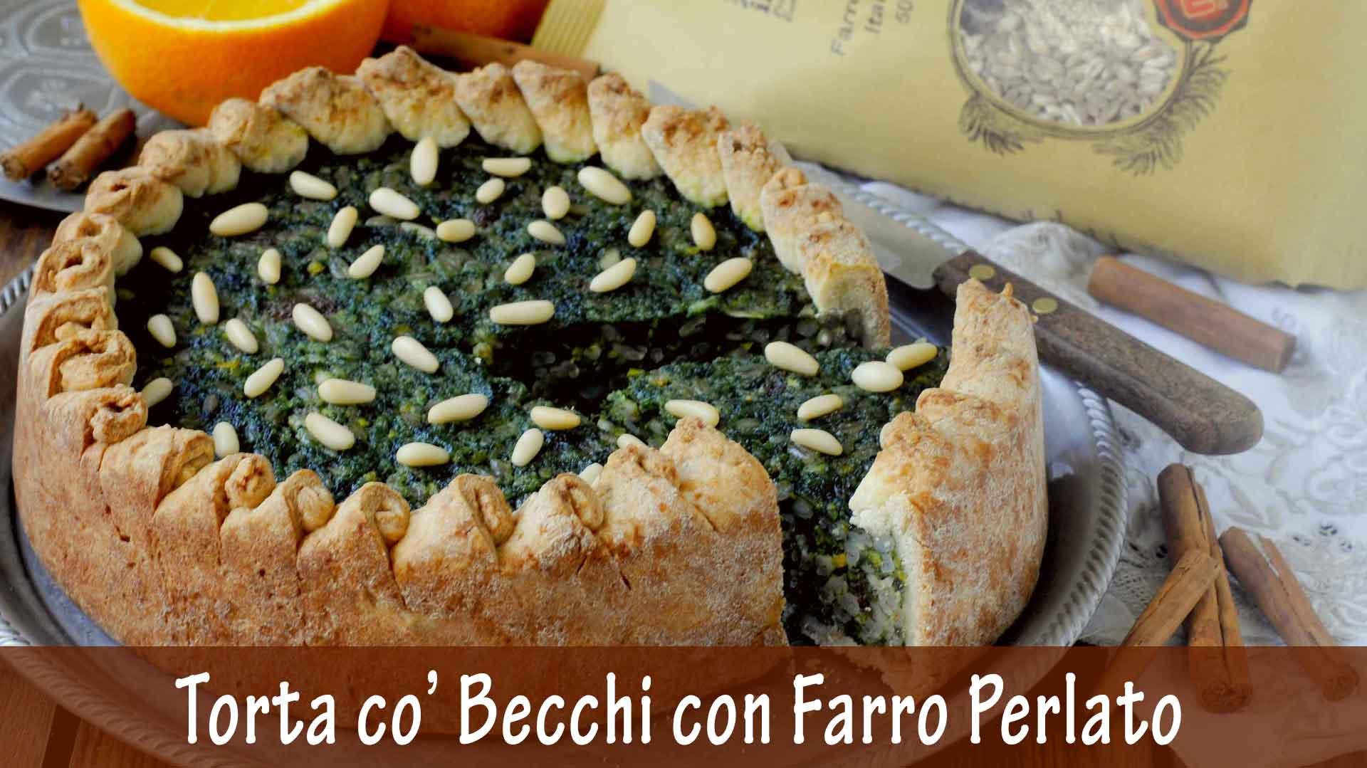 Torta co' Becchi Lucchese con Farro Perlato ed Erbi